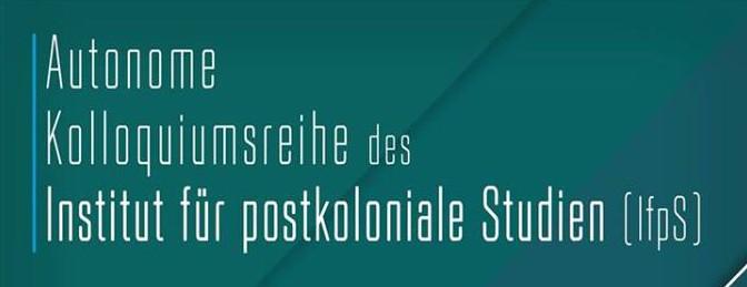 Tipp: Autonome Kolloquiumsreihe des Instituts für postkoloniale Studien